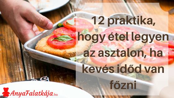 12 praktika, hogy étel legyen az asztalon, ha kevés időd van főzni