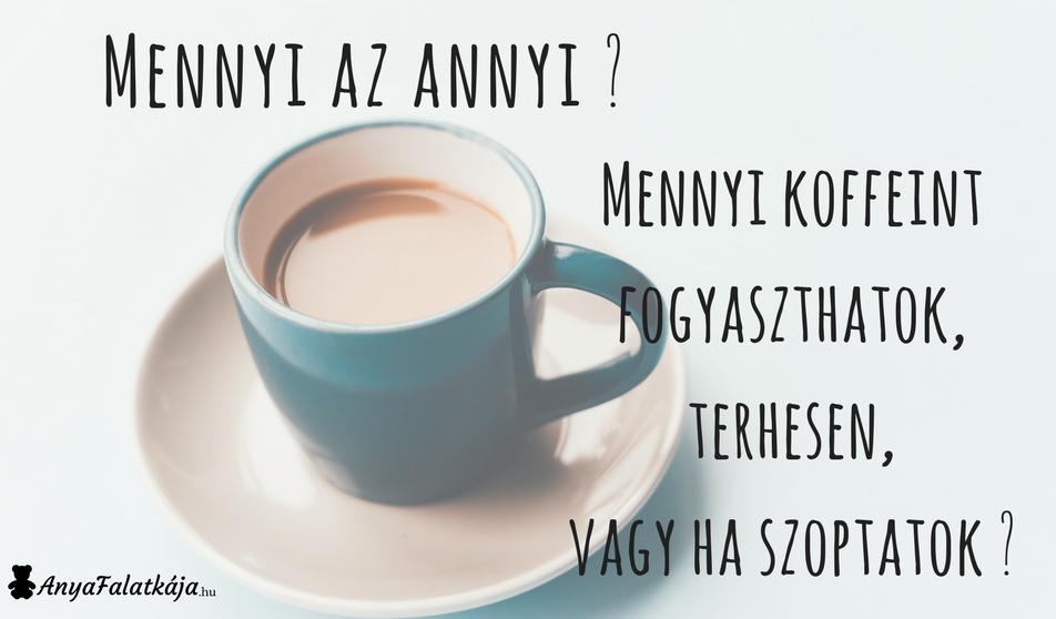 Mennyi koffeint fogyaszthatok, terhesen, vagy ha szoptatok?